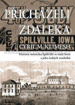 Cyril M. Klimesh: Přicházeli z daleka - Historie městečka Spillville ve státě Iowa cena od 130 Kč