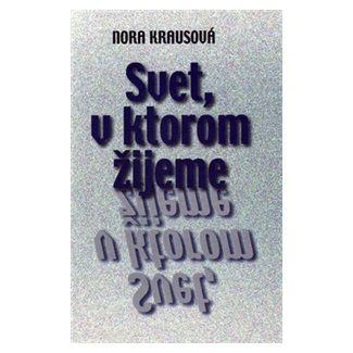 Nora Krausová: Svet, v ktorom žijeme cena od 124 Kč