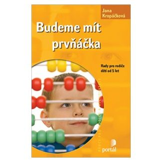Jana Kropáčková: Budeme mít prvňáčka - Rady pro rodiče dětí od 5 let cena od 138 Kč