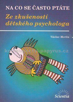 Václav Mertin: Na co se často ptáte - Ze zkušeností dětského psychologa cena od 98 Kč