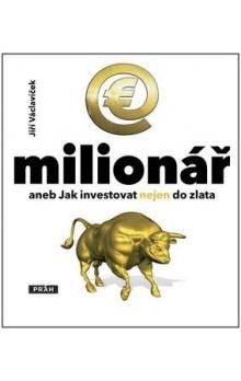 Jiří Václavíček: E-milionář - aneb Jak investovat nejen do zlata cena od 175 Kč