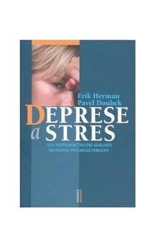 Pavel Doubek, Erik Herman: Deprese a stres - Vliv nepříznivé životní události na rozvoj psychické poruchy cena od 121 Kč