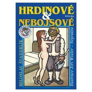 Jiří Winter-Neprakta, Miloslav Švandrlík: Hrdinové a nebojsové cena od 122 Kč