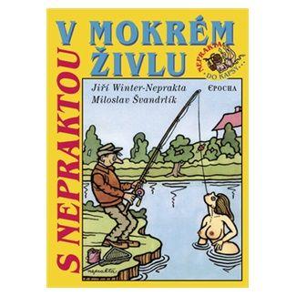 Jiří Winter-Neprakta, Miloslav Švandrlík: S Nepraktou v mokrém živlu cena od 104 Kč