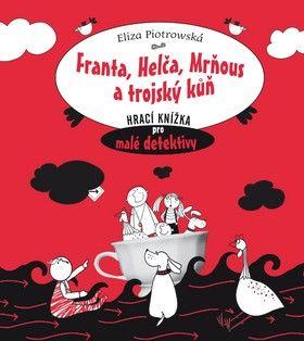 Eliza Piotrowska: Franta, Helča, Mrňous a trojský kůň cena od 58 Kč