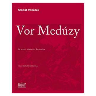 Arnošt Vaněček: Vor medúzy cena od 115 Kč