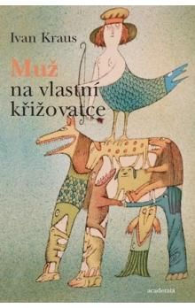 Ivan Kraus: Muž na vlastní křižovatce cena od 75 Kč