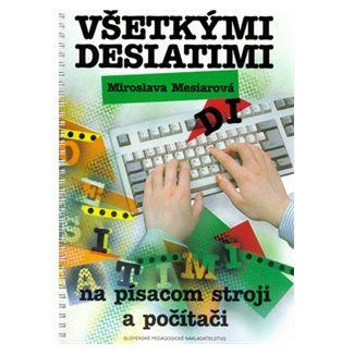 Miroslava Mesiarová: Všetkými desiatimi na písacom stroji a počítači cena od 132 Kč