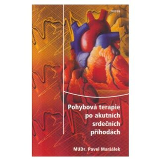 Pavel Maršálek: Pohybová terapie po akutních srdečních příhodách cena od 73 Kč