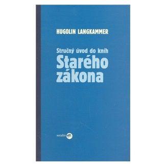 Hugolin Langkammer: Stručný úvod do kníh Starého zákona cena od 99 Kč