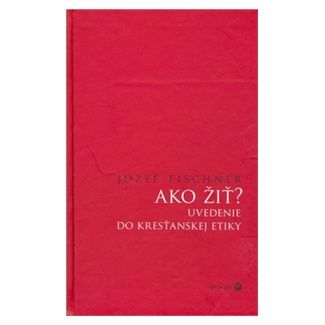 Józef Tischner: Ako žiť? cena od 141 Kč