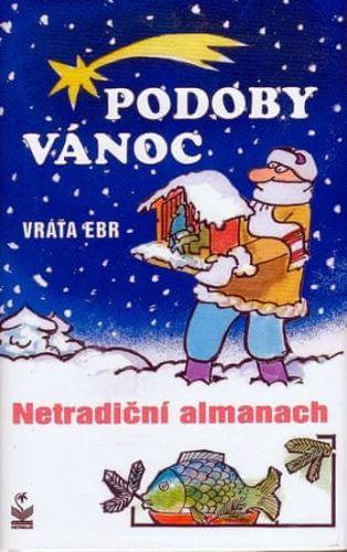 Vratislav Ebr, Miroslav Martenka: Podoby vánoc - Netradiční almanach cena od 120 Kč