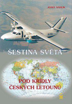 Josef Náhlík: Šestina světa pod křídly českých letounů (E-KNIHA) cena od 0 Kč