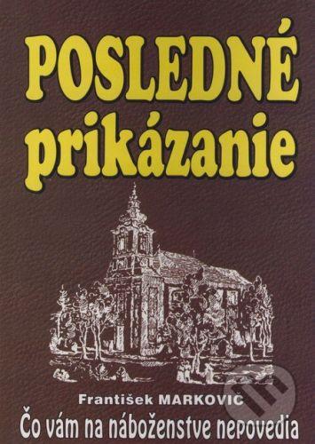 František Markovič: Posledné prikázanie cena od 85 Kč