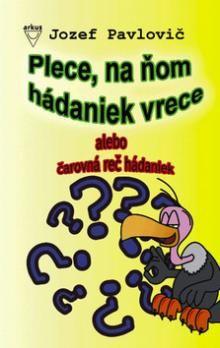 Jozef Pavlovič: Plece, na ňom hádaniek vrece cena od 50 Kč