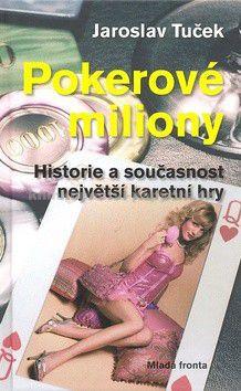 Jaroslav Tuček: Pokerové miliony - Historie a současnost největší karetní hry cena od 0 Kč