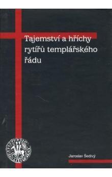 Jaroslav Šedivý: Tajemství a hříchy rytířů templářského řádu - 2. vydání cena od 128 Kč
