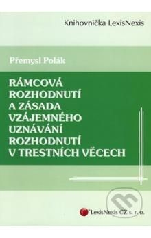 Přemysl Polák: Rámcová rozhodnutí a zásada vzájemného uznávání rozhodnutí v trestních věcech cena od 62 Kč