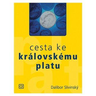 Slivinský Dalibor: Cesta ke královskému platu cena od 129 Kč