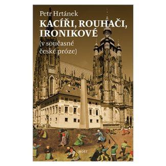 Petr Hrtánek: Kacíři, rouhači, ironikové (v současné české próze) cena od 58 Kč