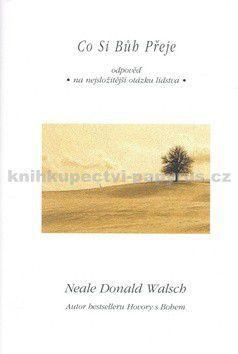 Neale Donald Walsch: Co si bůh přeje cena od 0 Kč