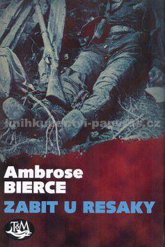Ambrose Bierce: Zabit u Resaky cena od 92 Kč