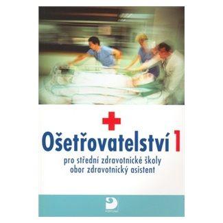 Jaromíra Novotná, Jana Uhrová: Ošetřovatelství 1 pro střední zdravotnické školy cena od 124 Kč