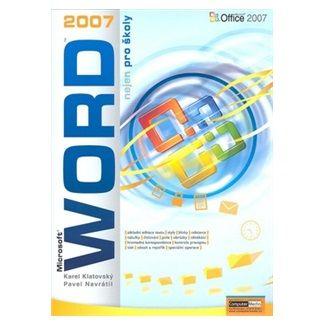 Karel Klatovský: Word 2007 nejen pro školy cena od 117 Kč