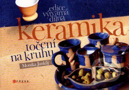 Monika Jankůj: Keramika: točení na kruhu cena od 106 Kč