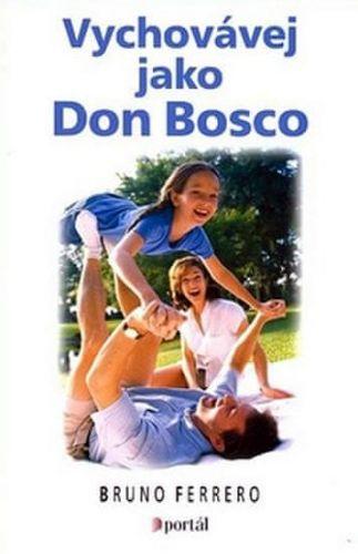Bruno Ferrero: Vychovávej jako don Bosco cena od 125 Kč