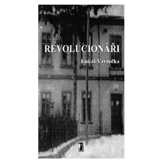 Lukáš Vavrečka: Revolucionáři cena od 83 Kč