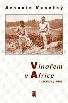 Antonín Konečný: Vinařem v Africe i leckde jinde (E-KNIHA) cena od 98 Kč