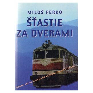 Miloš Ferko: Šťastie za dverami cena od 108 Kč