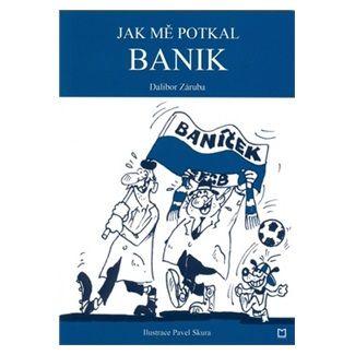Dalibor Záruba, Pavel Skura: Jak mě potkal Banik cena od 101 Kč
