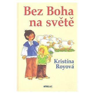 Kristína Royová: Bez Boha na světě cena od 120 Kč