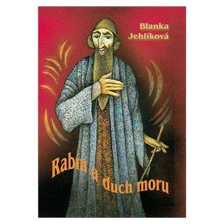 Blanka Jehlíková: Rabín a duch moru cena od 37 Kč