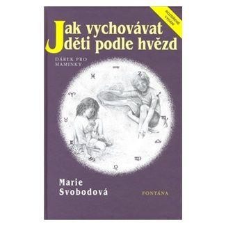 Marie Svobodová: Jak vychovávat děti podle hvězd cena od 155 Kč