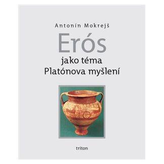 Antonín Mokrejš: Erós jako téma Platónova myšlení cena od 78 Kč
