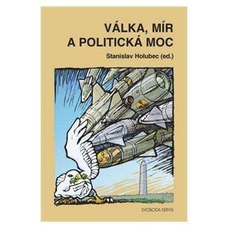 Stanislav Holubec: Válka, mír a politická moc cena od 95 Kč