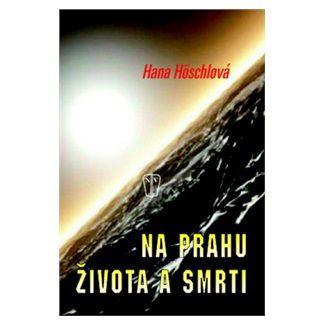 Hana Höschlová: Na prahu života a smrti cena od 118 Kč
