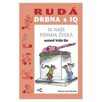 Vratislav Ebr: Rudá drbna s IQ (Ta naše povaha česká) cena od 91 Kč