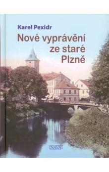 Karel Pexidr: Nové vyprávění ze staré Plzně cena od 108 Kč