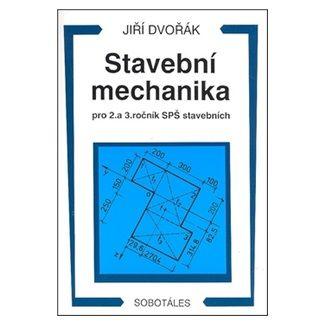Jiří Dvořák: Stavební mechanika pro 2. a 3. ročník SPŠ cena od 158 Kč