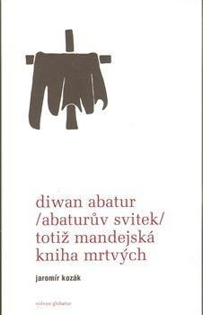 Jaromír Kozák: Diwan Abatur (Abaturův svitek) totiž Mandejská kniha mrtvých cena od 134 Kč