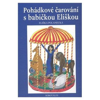 Polanecká Eliška: Pohádkové čarování s babičkou Eliškou cena od 145 Kč