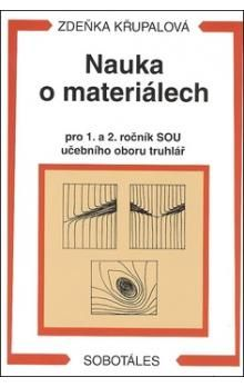 Křupalová Zdeňka: Nauka o materiálech pro 1. a 2. ročník SOU - učební obor truhlář cena od 160 Kč