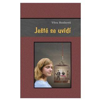 Věra Nosková: Ještě se uvidí - Tři příběhy o dvou mužích a jedné krásce cena od 123 Kč