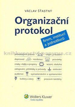 Václav Šťastný: Organizační protokol firem, institucí a jednotlivců - Václav Šťastný cena od 151 Kč