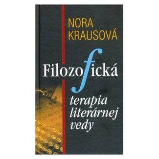 Nora Krausová: Filozofická terapia literárnej vedy cena od 138 Kč