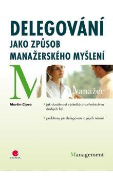 Martin Cipro: Delegování jako způsob manažerského myšlení cena od 186 Kč
